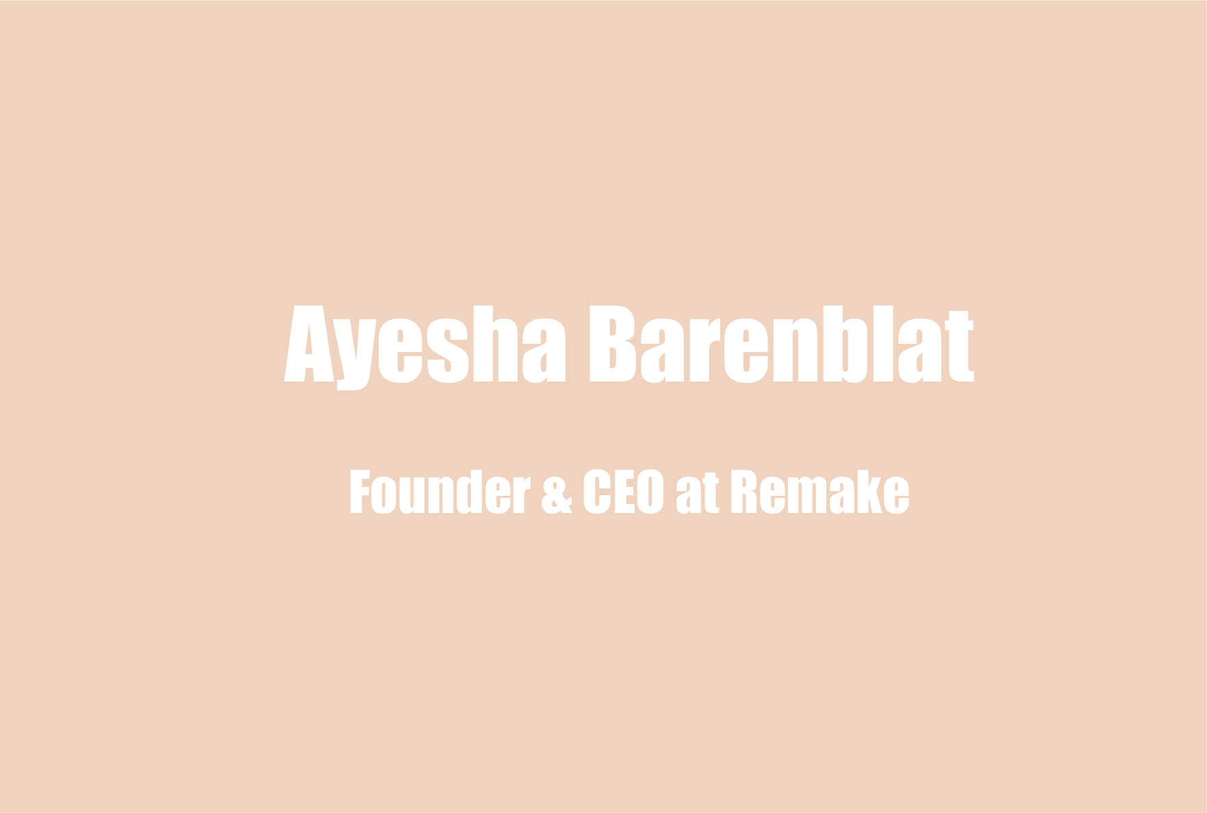 Ayesha Barenblat, CEO of Remake, on Sustainable Fashion and Remake's Mission to Improve the Lives of 75+ Million Women